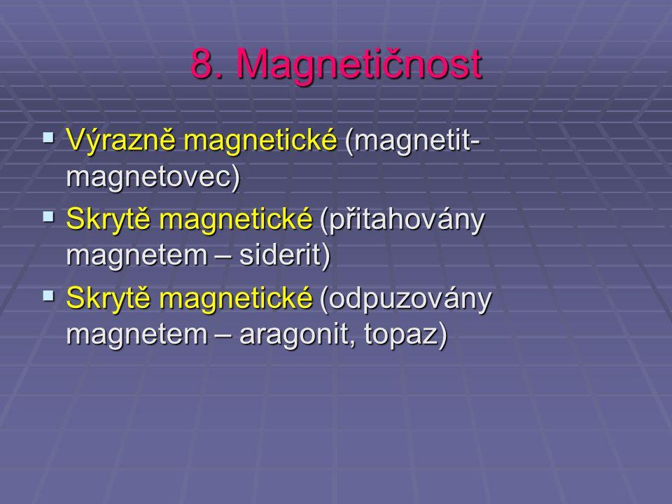 8. Magnetičnost VVVVýrazně magnetické (magnetit- magnetovec) SSSSkrytě magnetické (přitahovány magnetem – siderit) SSSSkrytě magnetické (o