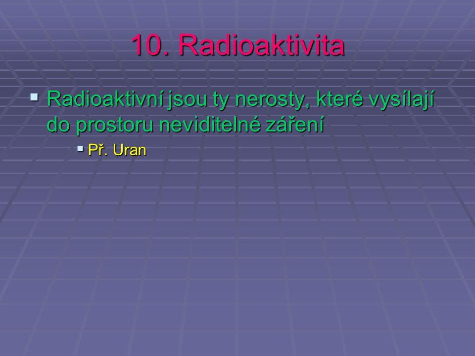 10. Radioaktivita RRRRadioaktivní jsou ty nerosty, které vysílají do prostoru neviditelné záření PPPPř. Uran