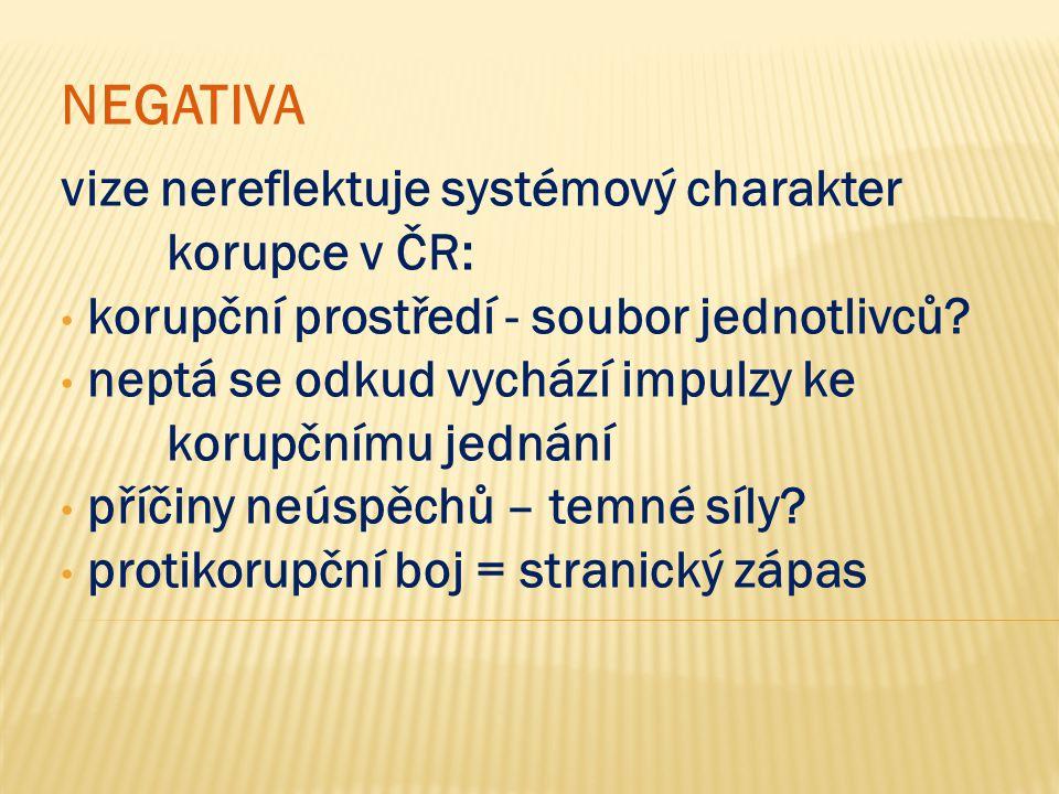 NEGATIVA vize nereflektuje systémový charakter korupce v ČR: korupční prostředí - soubor jednotlivců? neptá se odkud vychází impulzy ke korupčnímu jed