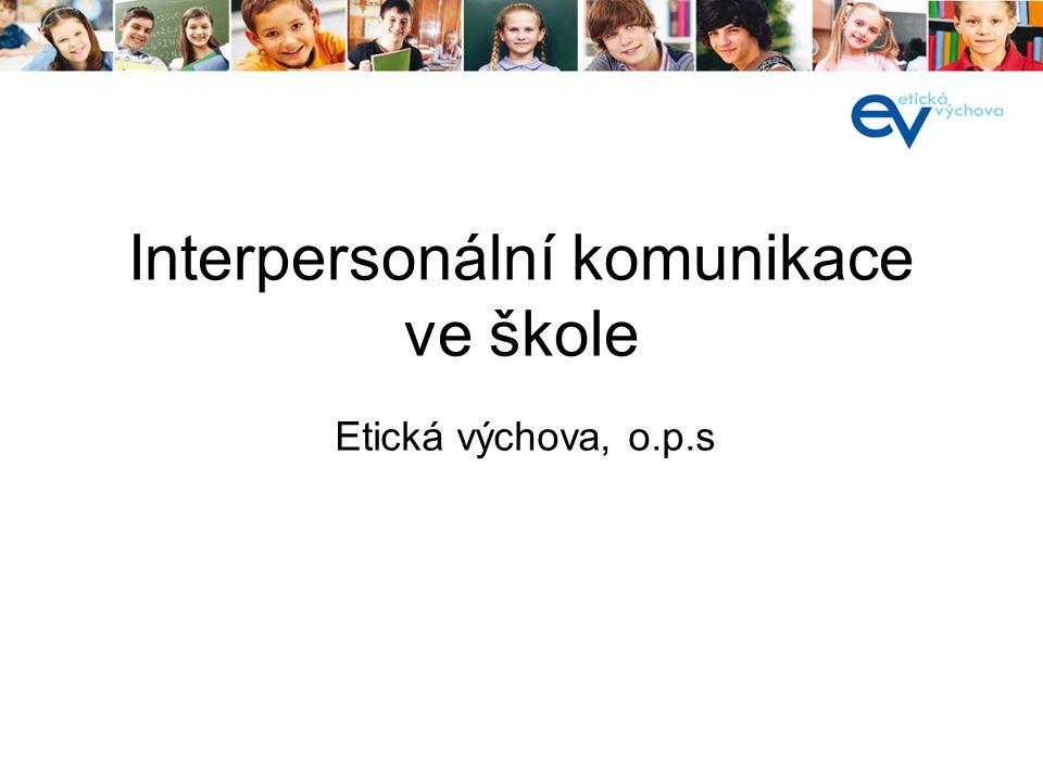 Interpersonální komunikace ve škole Etická výchova, o.p.s