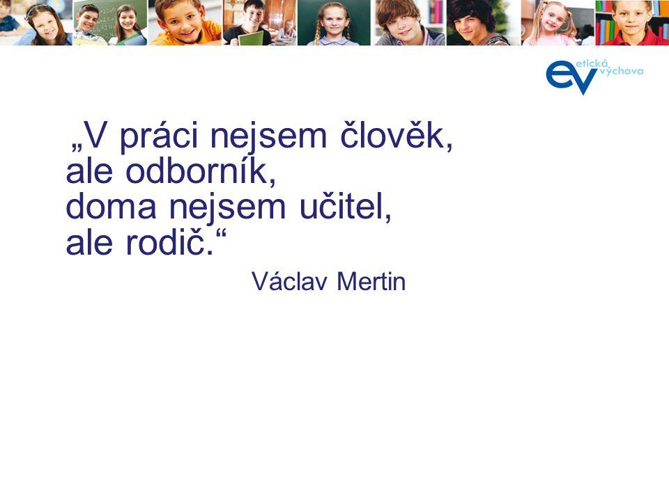 """""""V práci nejsem člověk, ale odborník, doma nejsem učitel, ale rodič."""" Václav Mertin"""
