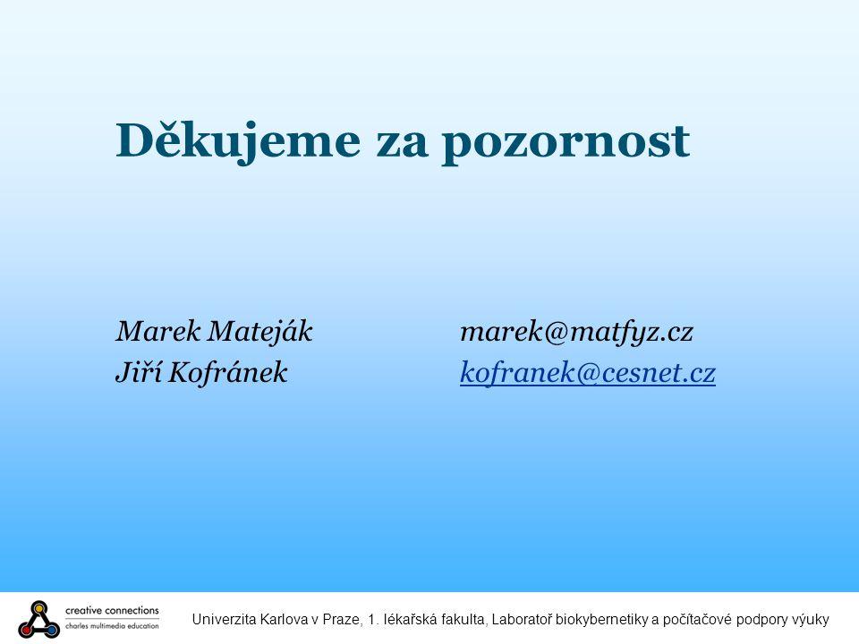 Univerzita Karlova v Praze, 1. lékařská fakulta, Laboratoř biokybernetiky a počítačové podpory výuky Děkujeme za pozornost Marek Matejákmarek@matfyz.c