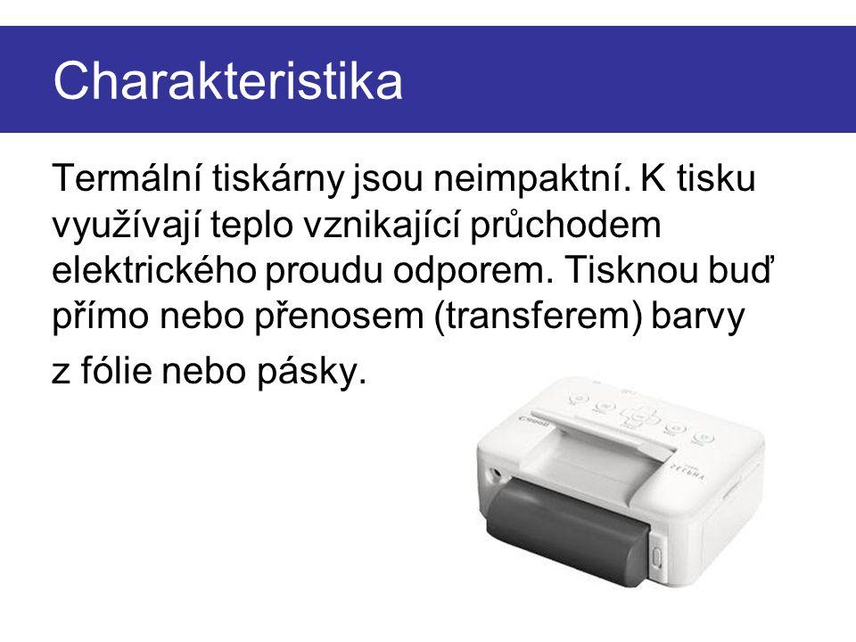 Charakteristika Termální tiskárny jsou neimpaktní. K tisku využívají teplo vznikající průchodem elektrického proudu odporem. Tisknou buď přímo nebo př