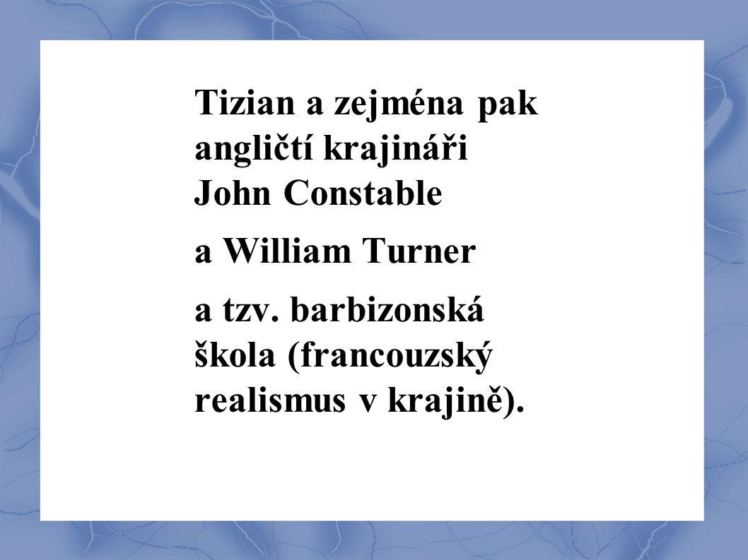 Tizian a zejména pak angličtí krajináři John Constable a William Turner a tzv. barbizonská škola (francouzský realismus v krajině).
