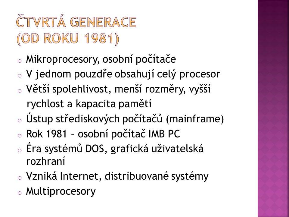 o Mikroprocesory, osobní počítače o V jednom pouzdře obsahují celý procesor o Větší spolehlivost, menší rozměry, vyšší rychlost a kapacita pamětí o Ús