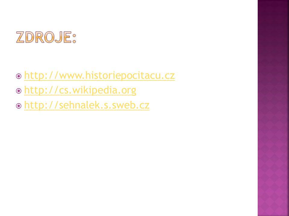  http://www.historiepocitacu.cz http://www.historiepocitacu.cz  http://cs.wikipedia.org http://cs.wikipedia.org  http://sehnalek.s.sweb.cz http://s