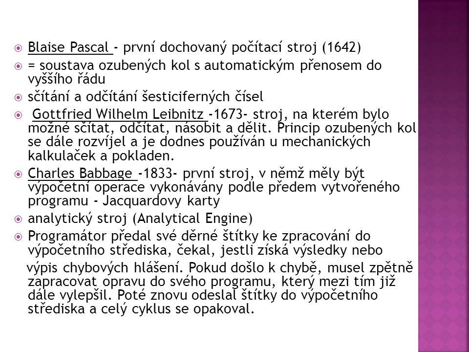  Blaise Pascal - první dochovaný počítací stroj (1642)  = soustava ozubených kol s automatickým přenosem do vyššího řádu  sčítání a odčítání šestic