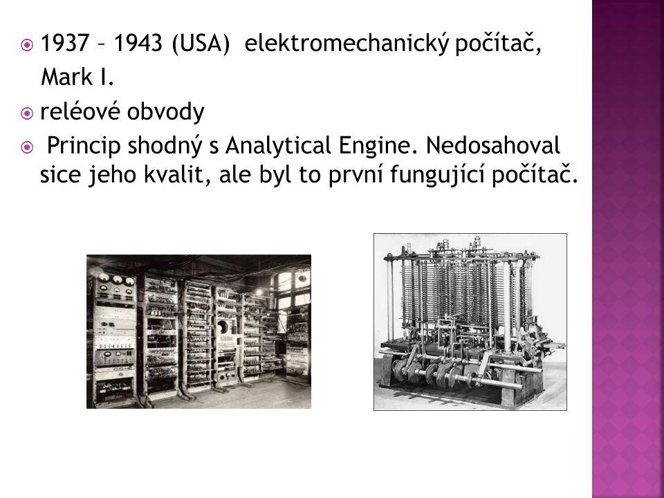  1937 – 1943 (USA) elektromechanický počítač, Mark I.  reléové obvody  Princip shodný s Analytical Engine. Nedosahoval sice jeho kvalit, ale byl to