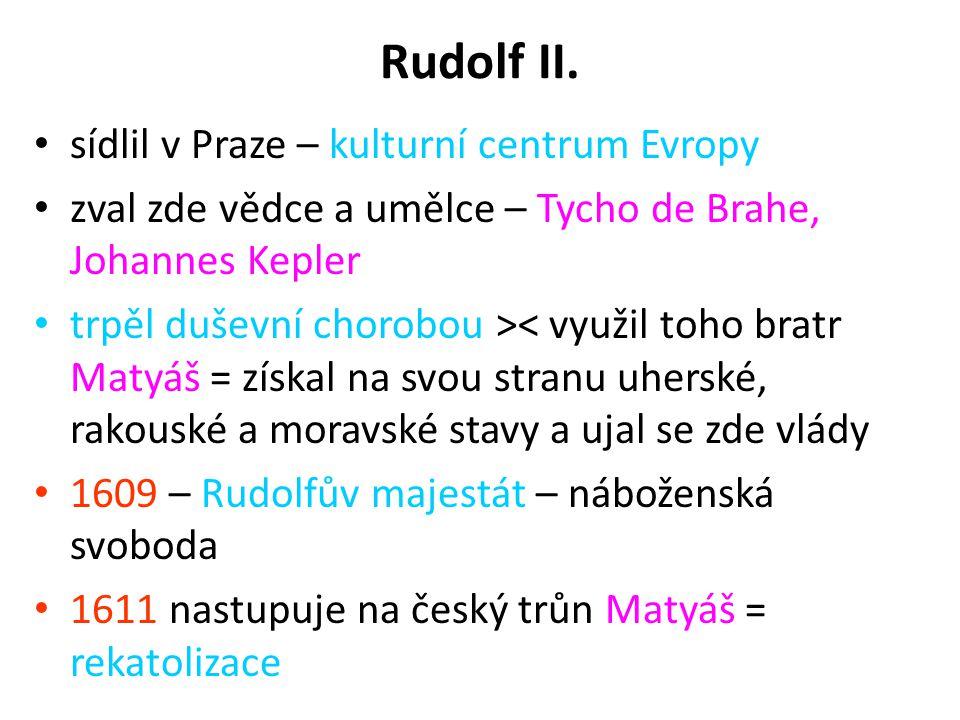 Rudolf II. sídlil v Praze – kulturní centrum Evropy zval zde vědce a umělce – Tycho de Brahe, Johannes Kepler trpěl duševní chorobou >< využil toho br