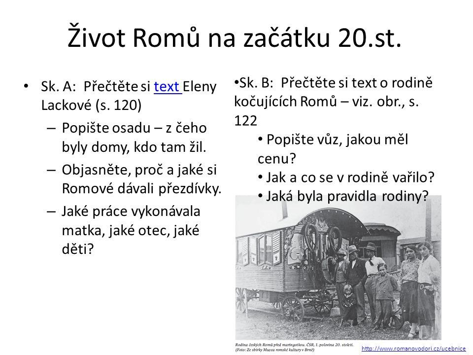 Život Romů na začátku 20.st. Sk. A: Přečtěte si text Eleny Lackové (s. 120)text – Popište osadu – z čeho byly domy, kdo tam žil. – Objasněte, proč a j