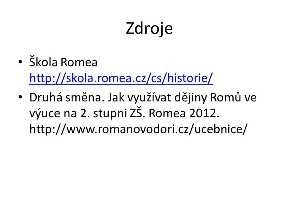 Zdroje Škola Romea http://skola.romea.cz/cs/historie/ http://skola.romea.cz/cs/historie/ Druhá směna. Jak využívat dějiny Romů ve výuce na 2. stupni Z