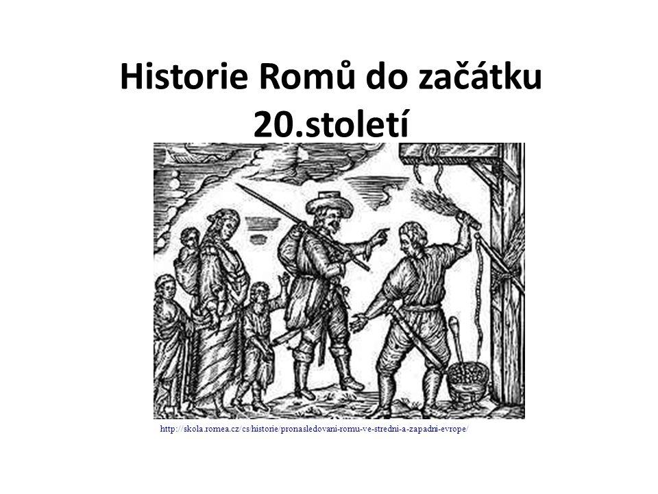 Historie Romů do začátku 20.století http://skola.romea.cz/cs/historie/pronasledovani-romu-ve-stredni-a-zapadni-evrope/