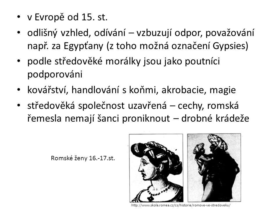 v Evropě od 15. st. odlišný vzhled, odívání – vzbuzují odpor, považování např. za Egypťany (z toho možná označení Gypsies) podle středověké morálky js