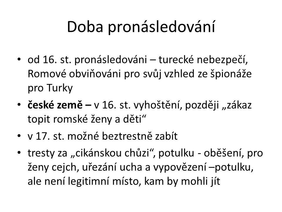 Doba pronásledování od 16. st. pronásledováni – turecké nebezpečí, Romové obviňováni pro svůj vzhled ze špionáže pro Turky české země – v 16. st. vyho