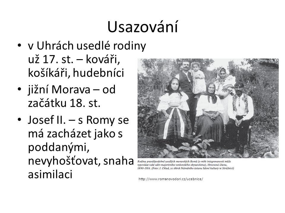 Usazování v Uhrách usedlé rodiny už 17. st. – kováři, košíkáři, hudebníci jižní Morava – od začátku 18. st. Josef II. – s Romy se má zacházet jako s p