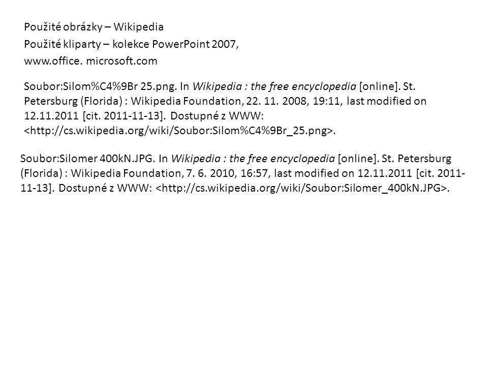 Použité obrázky – Wikipedia Použité kliparty – kolekce PowerPoint 2007, www.office. microsoft.com Soubor:Silom%C4%9Br 25.png. In Wikipedia : the free