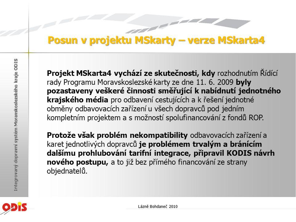 Lázně Bohdaneč 2010 Integrovaný dopravní systém Moravskoslezského kraje ODIS Projekt MSkarta4 vychází ze skutečnosti, kdy rozhodnutím Řídící rady Prog