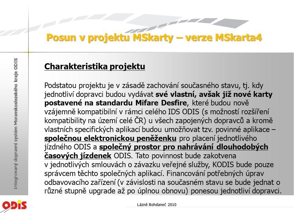 Lázně Bohdaneč 2010 Integrovaný dopravní systém Moravskoslezského kraje ODIS Posun v projektu MSkarty – verze MSkarta4 Charakteristika projektu Podsta