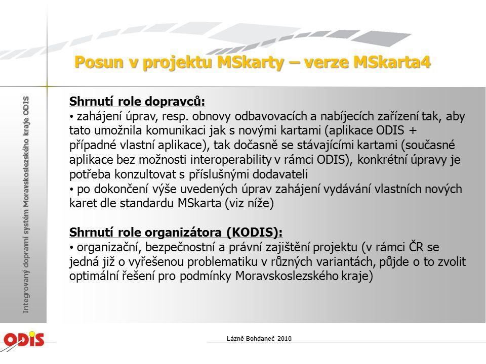 Lázně Bohdaneč 2010 Integrovaný dopravní systém Moravskoslezského kraje ODIS Posun v projektu MSkarty – verze MSkarta4 Shrnutí role dopravců: zahájení