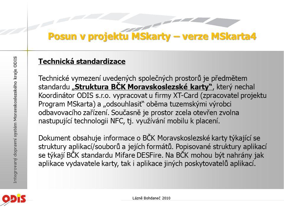 Lázně Bohdaneč 2010 Integrovaný dopravní systém Moravskoslezského kraje ODIS Posun v projektu MSkarty – verze MSkarta4 Technická standardizace Technic