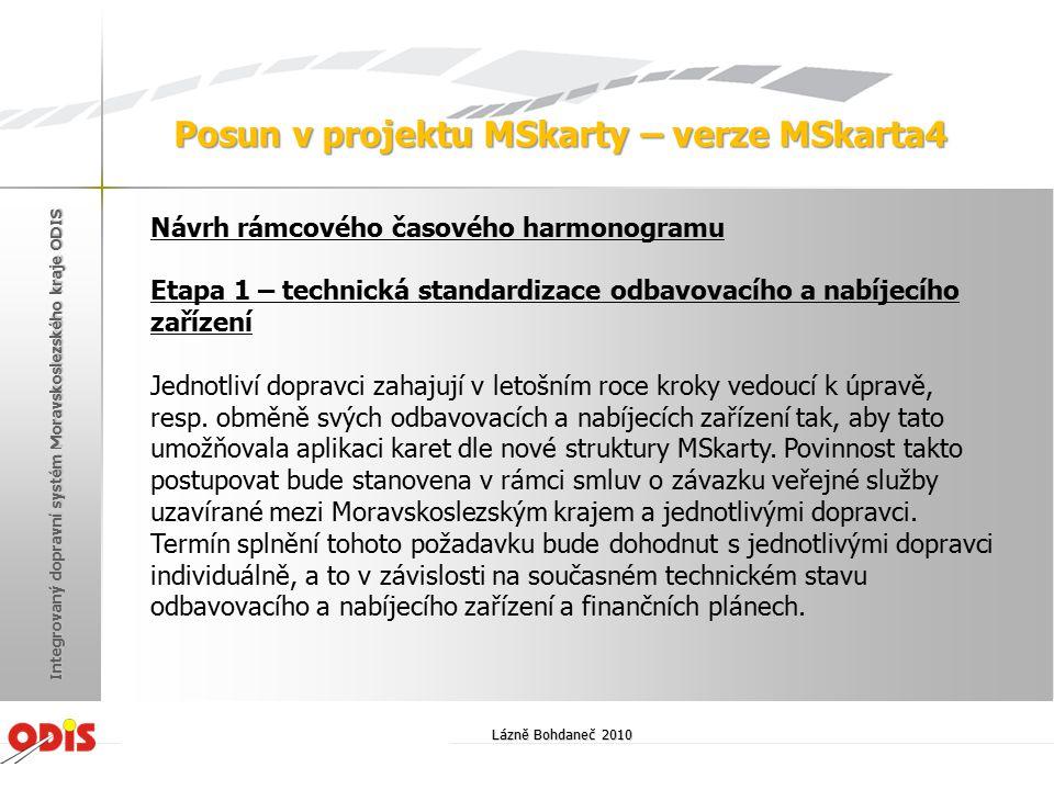 Lázně Bohdaneč 2010 Integrovaný dopravní systém Moravskoslezského kraje ODIS Posun v projektu MSkarty – verze MSkarta4 Návrh rámcového časového harmon