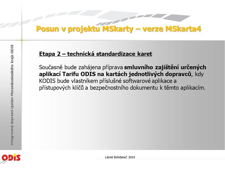 Lázně Bohdaneč 2010 Integrovaný dopravní systém Moravskoslezského kraje ODIS Posun v projektu MSkarty – verze MSkarta4 Etapa 2 – technická standardiza