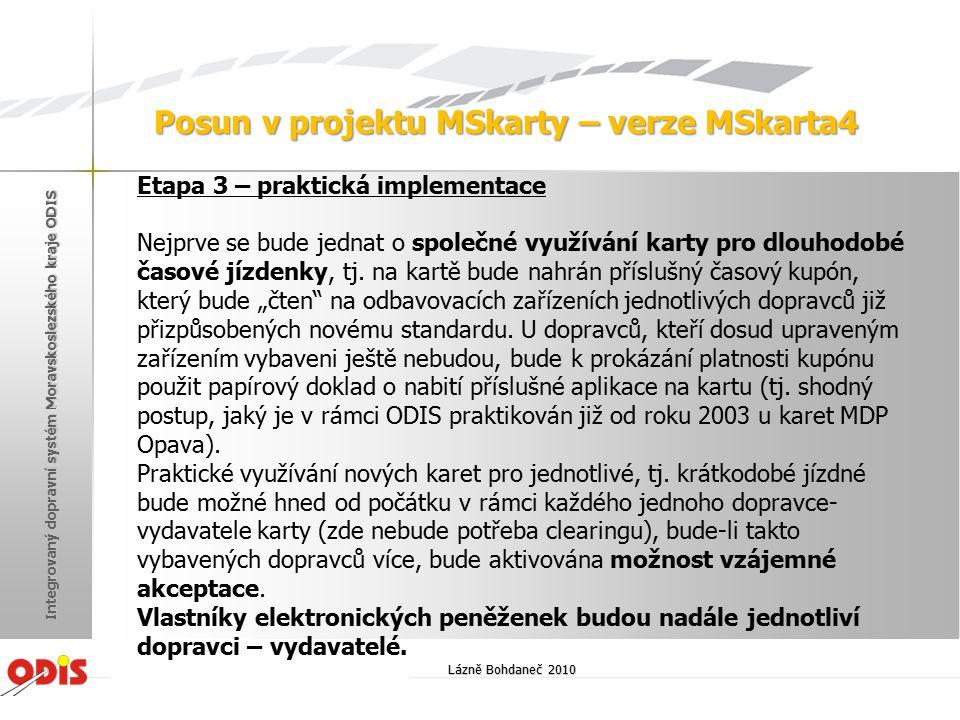 Lázně Bohdaneč 2010 Integrovaný dopravní systém Moravskoslezského kraje ODIS Posun v projektu MSkarty – verze MSkarta4 Etapa 3 – praktická implementac