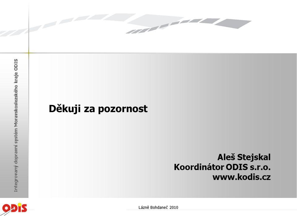 Děkuji za pozornost Aleš Stejskal Koordinátor ODIS s.r.o. www.kodis.cz Lázně Bohdaneč 2010 Integrovaný dopravní systém Moravskoslezského kraje ODIS