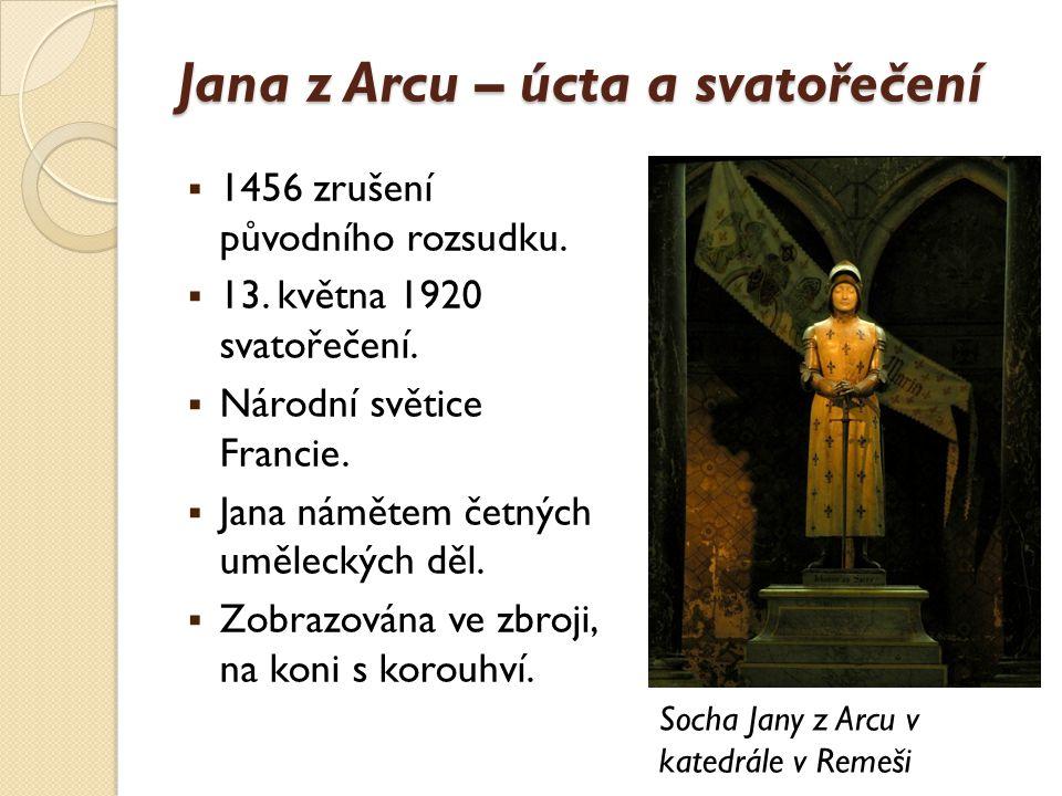 Jana z Arcu – úcta a svatořečení  1456 zrušení původního rozsudku.  13. května 1920 svatořečení.  Národní světice Francie.  Jana námětem četných u