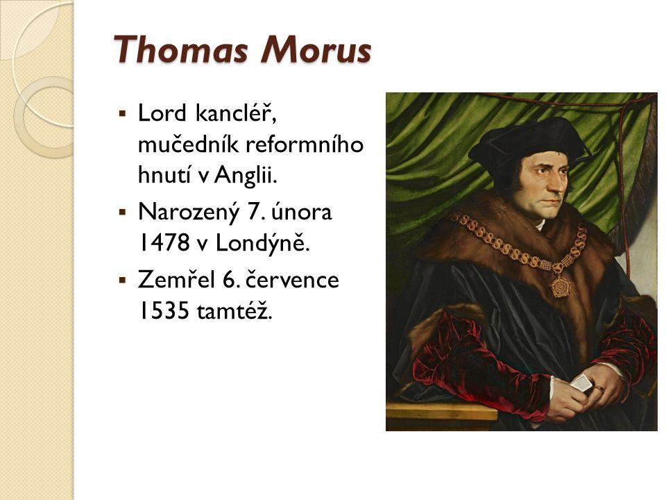 Thomas Morus  Lord kancléř, mučedník reformního hnutí v Anglii.  Narozený 7. února 1478 v Londýně.  Zemřel 6. července 1535 tamtéž.