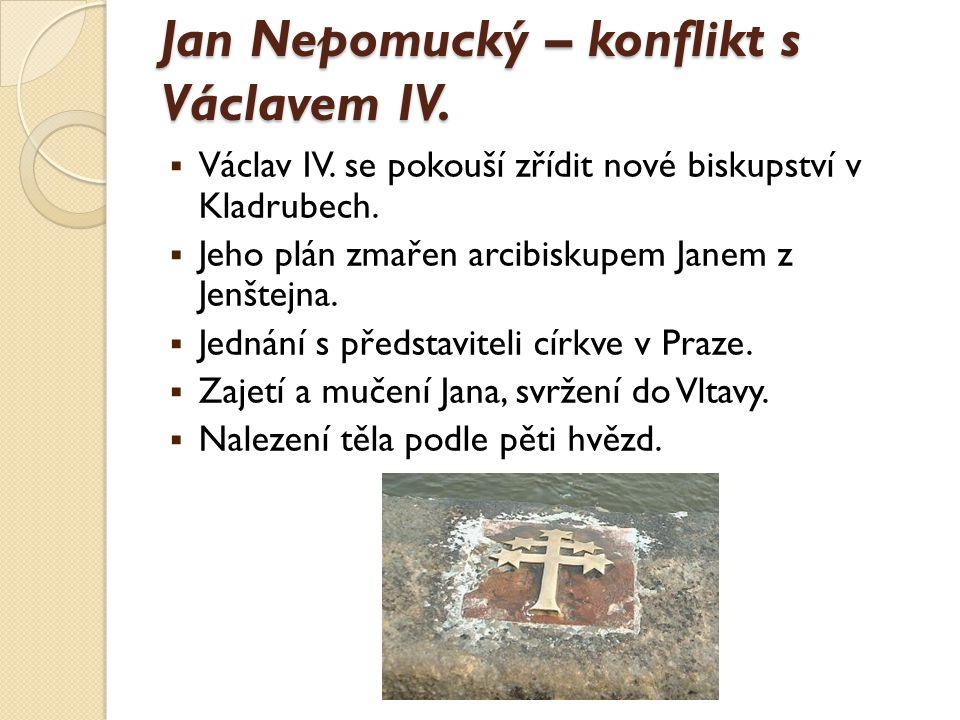 Jan Nepomucký – konflikt s Václavem IV.  Václav IV. se pokouší zřídit nové biskupství v Kladrubech.  Jeho plán zmařen arcibiskupem Janem z Jenštejna