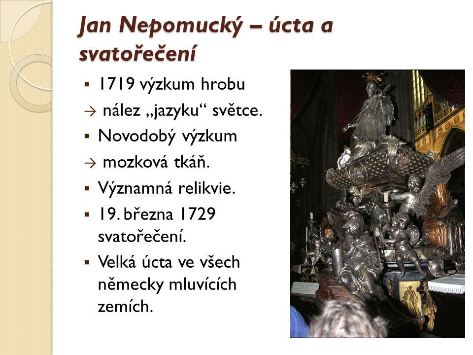 """Jan Nepomucký – úcta a svatořečení  1719 výzkum hrobu → nález """"jazyku"""" světce.  Novodobý výzkum → mozková tkáň.  Významná relikvie.  19. března 17"""