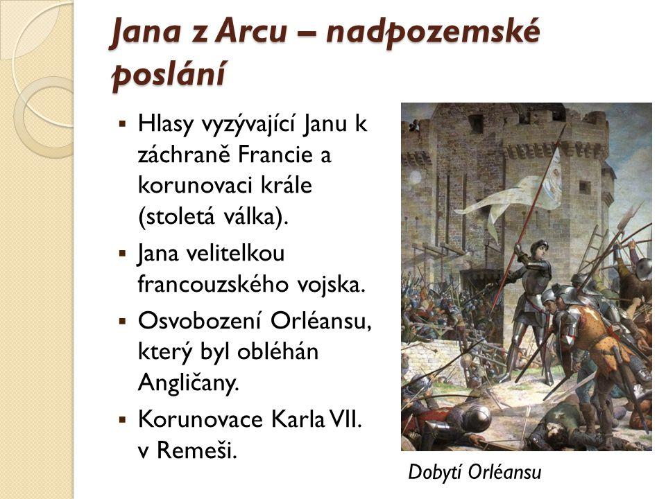 Jana z Arcu – nadpozemské poslání  Hlasy vyzývající Janu k záchraně Francie a korunovaci krále (stoletá válka).  Jana velitelkou francouzského vojsk