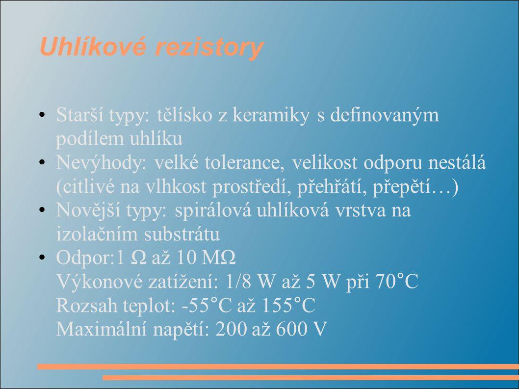 Uhlíkové rezistory Starší typy: tělísko z keramiky s definovaným podílem uhlíku Nevýhody: velké tolerance, velikost odporu nestálá (citlivé na vlhkost