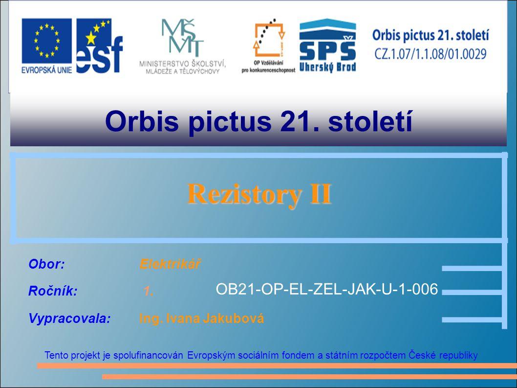 Orbis pictus 21. století Tento projekt je spolufinancován Evropským sociálním fondem a státním rozpočtem České republiky Rezistory II Obor:Elektrikář