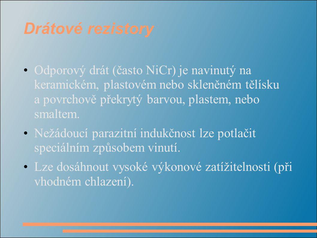 Drátové rezistory Odporový drát (často NiCr) je navinutý na keramickém, plastovém nebo skleněném tělísku a povrchově překrytý barvou, plastem, nebo sm