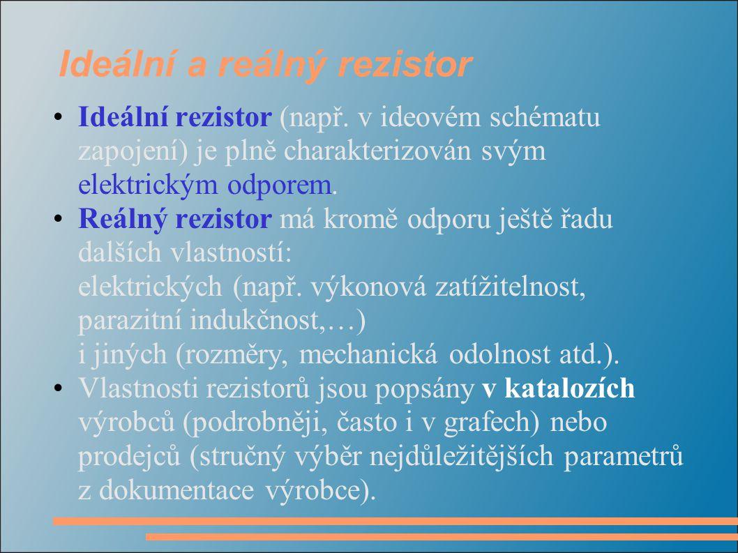 Ideální a reálný rezistor Ideální rezistor (např. v ideovém schématu zapojení) je plně charakterizován svým elektrickým odporem. Reálný rezistor má kr