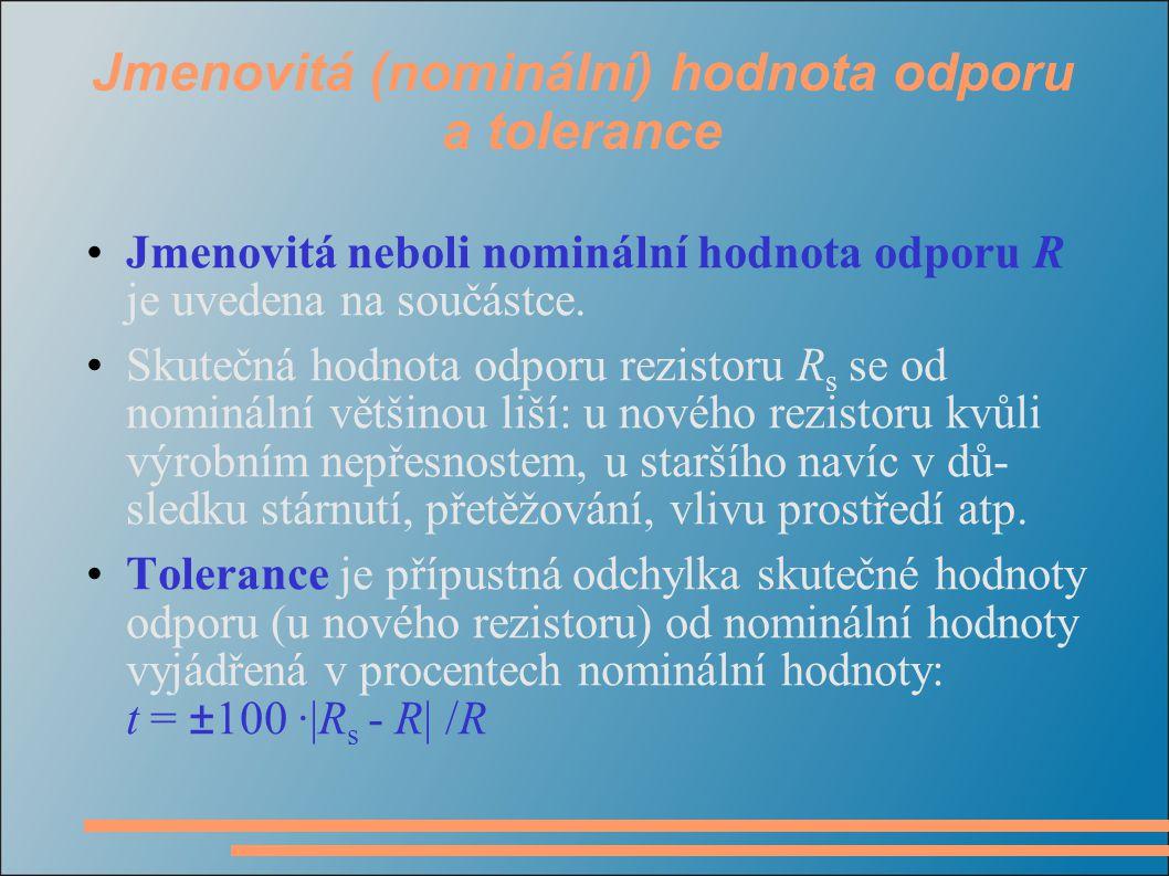 Jmenovitá (nominální) hodnota odporu a tolerance Jmenovitá neboli nominální hodnota odporu R je uvedena na součástce. Skutečná hodnota odporu rezistor