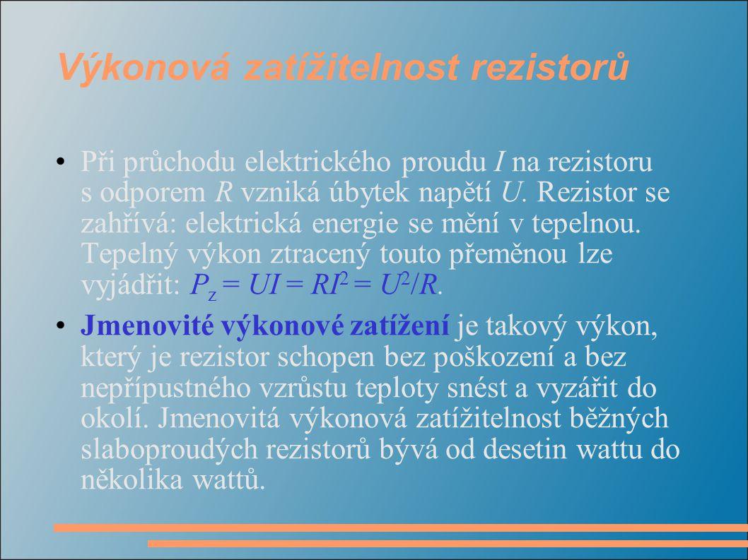 Výkonová zatížitelnost rezistorů Při průchodu elektrického proudu I na rezistoru s odporem R vzniká úbytek napětí U. Rezistor se zahřívá: elektrická e