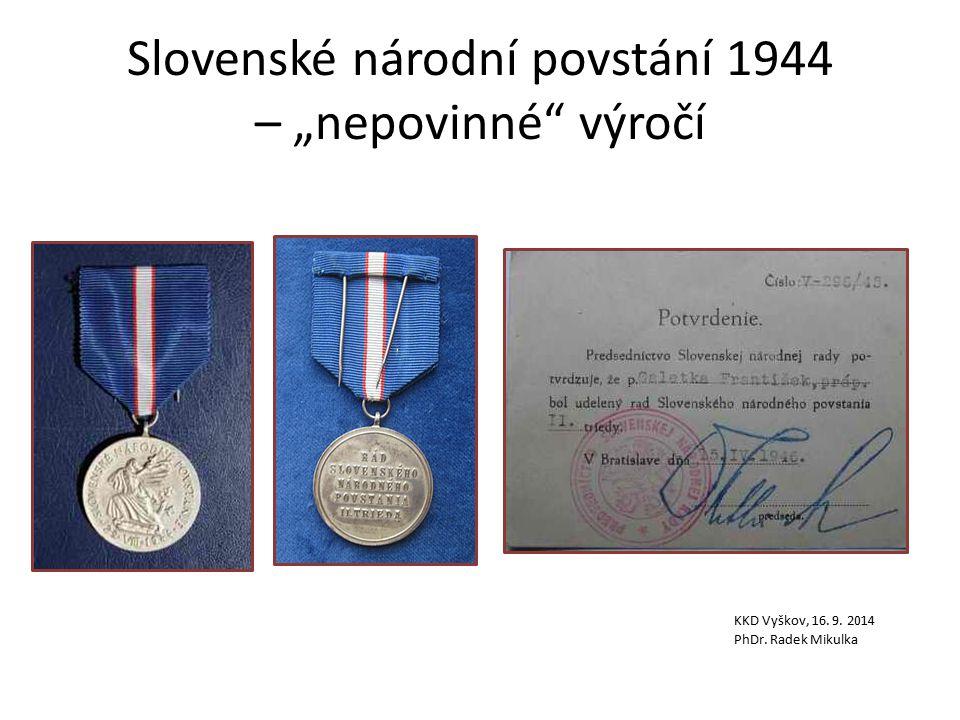 """Slovenské národní povstání 1944 – """"nepovinné výročí KKD Vyškov, 16. 9. 2014 PhDr. Radek Mikulka"""