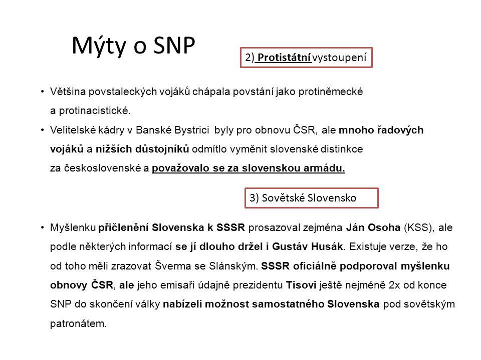 Mýty o SNP 2) Protistátní vystoupení Většina povstaleckých vojáků chápala povstání jako protiněmecké a protinacistické.