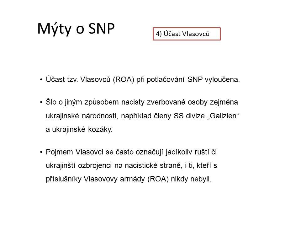 Mýty o SNP 4) Účast Vlasovců Účast tzv.Vlasovců (ROA) při potlačování SNP vyloučena.