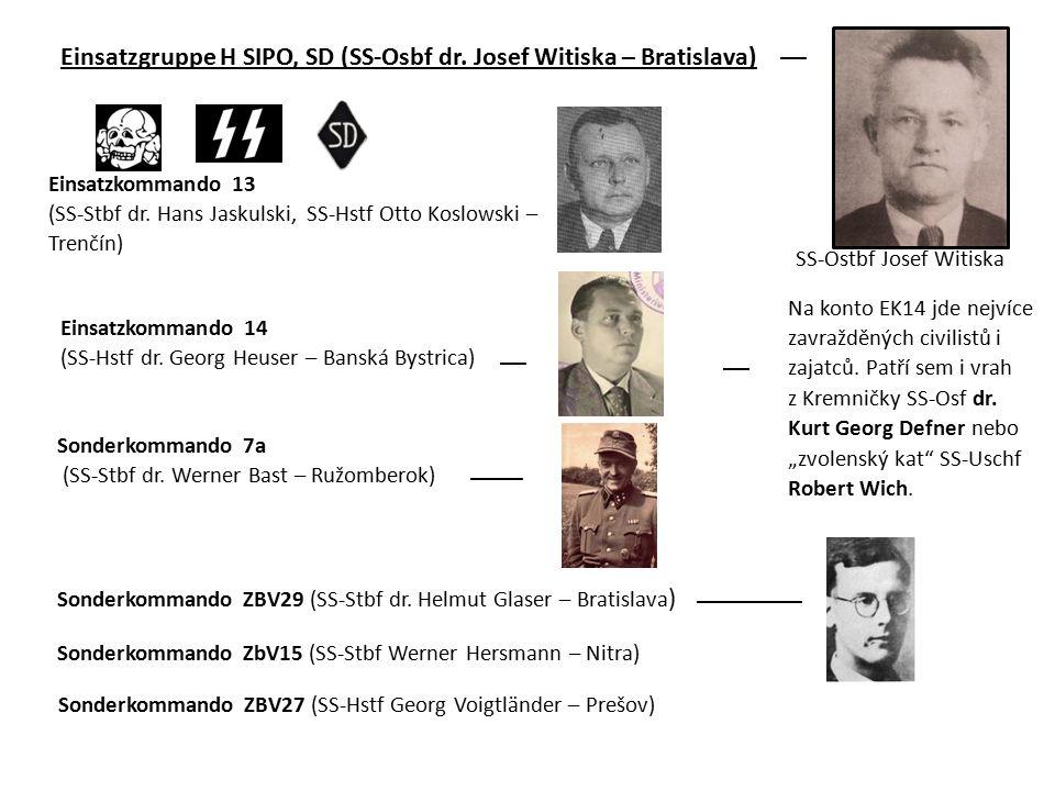 Einsatzgruppe H SIPO, SD (SS-Osbf dr.Josef Witiska – Bratislava) Sonderkommando 7a (SS-Stbf dr.