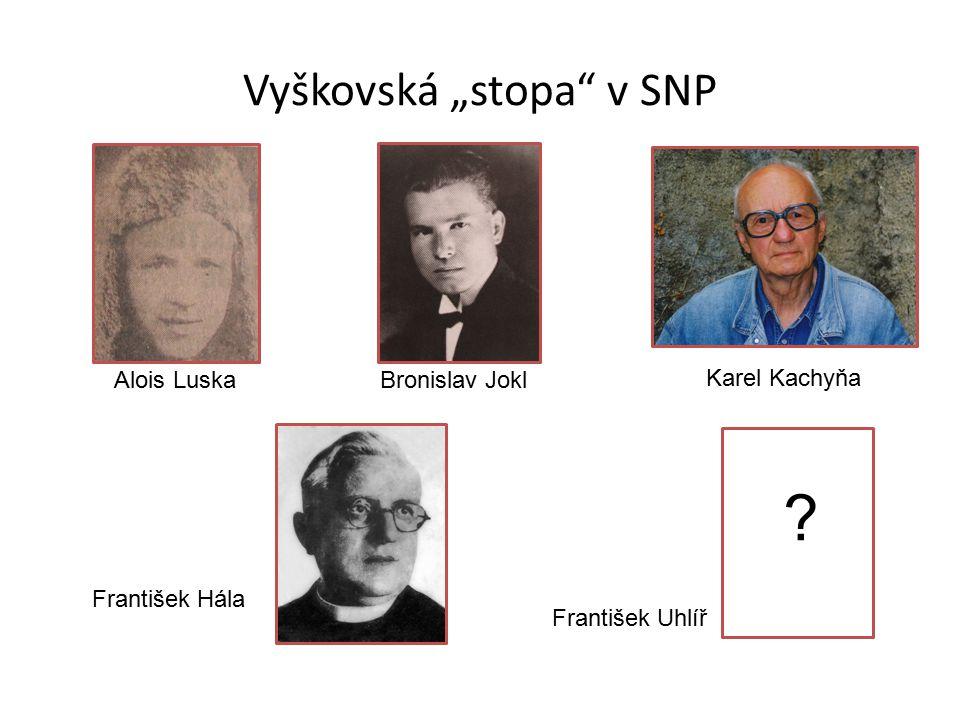 """Vyškovská """"stopa v SNP Alois Luska Bronislav Jokl František Hála František Uhlíř ???."""