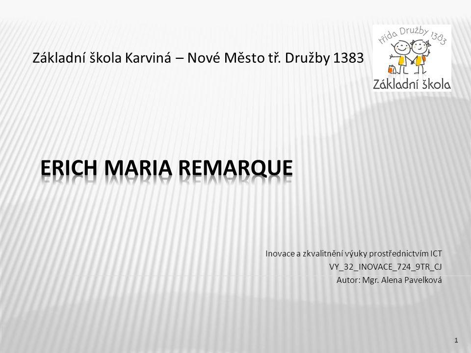 Název vzdělávacího materiáluErich Maria Remarque Číslo vzdělávacího materiáluVY_32_INOVACE_724_9TR_CJ Číslo šablonyIII/2 AutorPavelková Alena, Mgr.