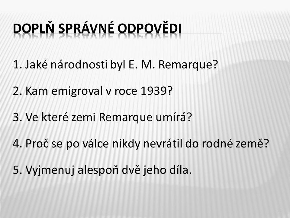 1. Jaké národnosti byl E. M. Remarque. 2. Kam emigroval v roce 1939.