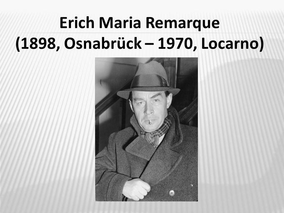  vlastním jménem Erich Paul Remark  německý spisovatel a dramatik  roku 1916 odešel jako osmnáctiletý voják do první světové války