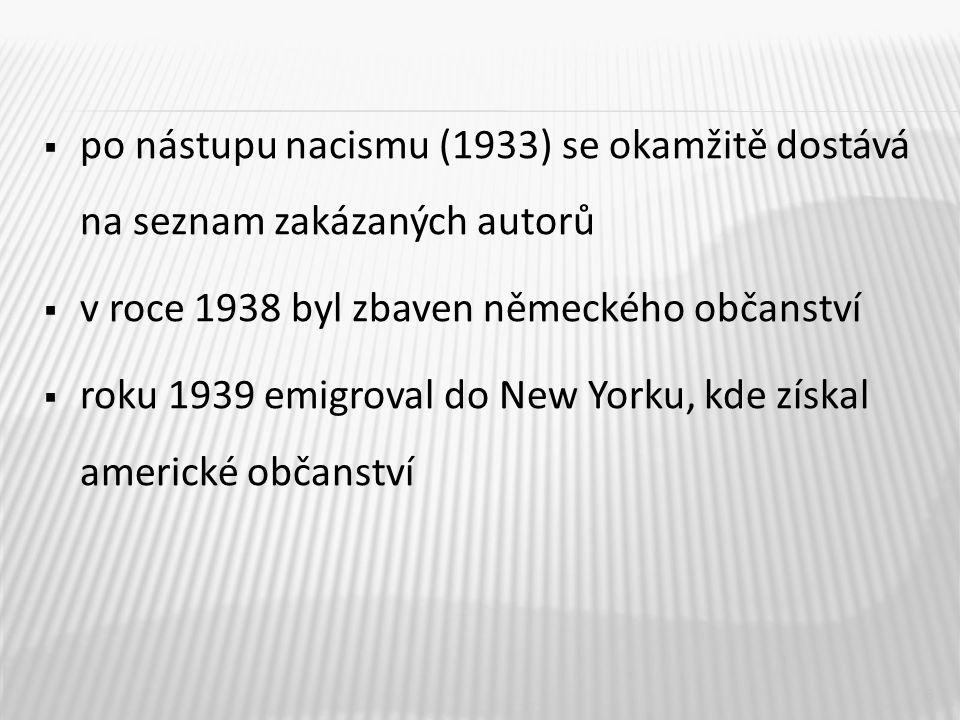  po nástupu nacismu (1933) se okamžitě dostává na seznam zakázaných autorů  v roce 1938 byl zbaven německého občanství  roku 1939 emigroval do New Yorku, kde získal americké občanství 6