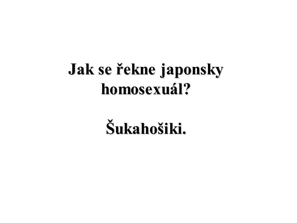 Jak se řekne japonsky homosexuál Šukahošiki.