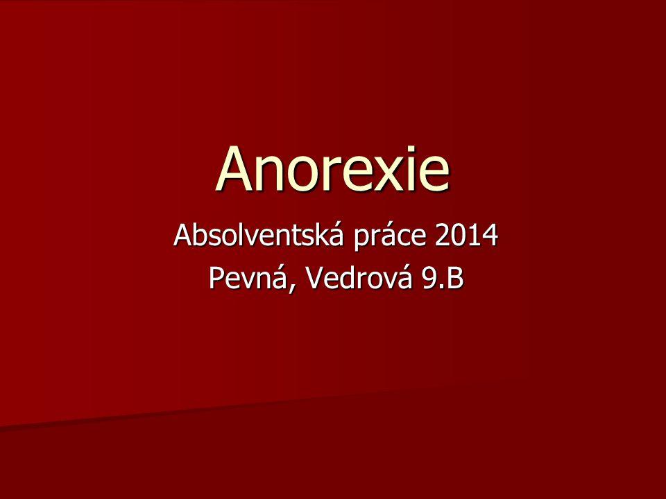 Absolventská práce 2014 Pevná, Vedrová 9.B Anorexie